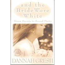 And the Bride Wore White    Seven Secrets To Sexual Purity  (1999)  Front