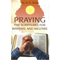 Praying The Scriptures For Warfare And Welfare  (2013)  Front