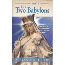 The Two Babylons   Proof That Roman Catholic Beliefs Came From Pagan Babylonian Religion    Front